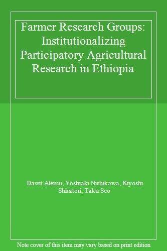 Farmer Research Groups: Institutionalizing Part, Alemu, Nishikawa, Shira PB..