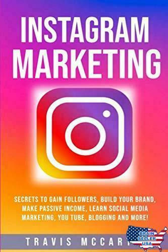 Instagram Marketing: Secrets to Gain Followers, Build Your Brand, Make Passive I