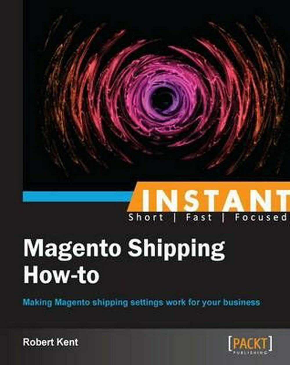 Instant Magento Shipping How-to by Robert Kent (English) Paperback Book Free Shi