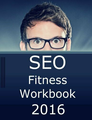 SEO FITNESS WORKBOOK, 2016 EDITION: SEVEN STEPS TO SEARCH ENGINE By Jason NEW