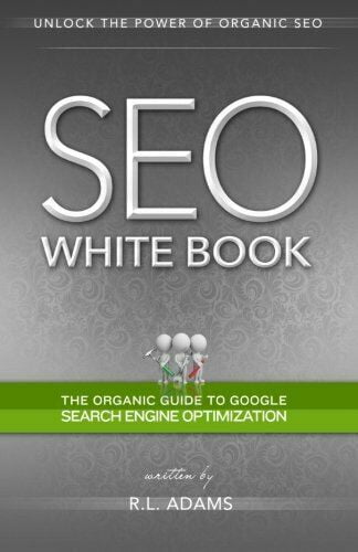SEO WHITE BOOK: ORGANIC GUIDE TO GOOGLE SEARCH ENGINE By R L Adams **Mint**