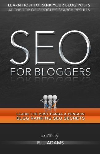 SEO for Bloggers: Learn How to Rank your Blog Posts at the Top of Googles Sear