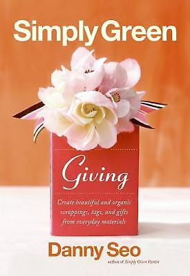 Simply Green Giving : Create Beautiful and Organic Wrappings, Tags, and Gifts...