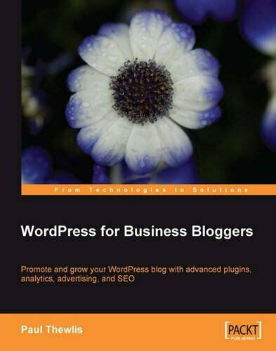 WordPress for Business Bloggers: Promote and grow your WordPress blog with adva