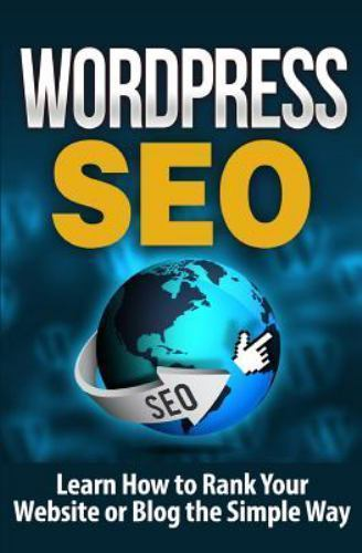Wordpress Seo : Learn How to Rank Your Website or Blog the Simple Way, Paperb...