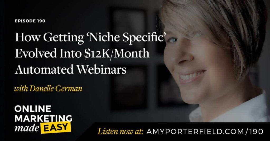 #190: How Getting 'Niche Specific' Evolved Into $12K/Month Automated Webinars