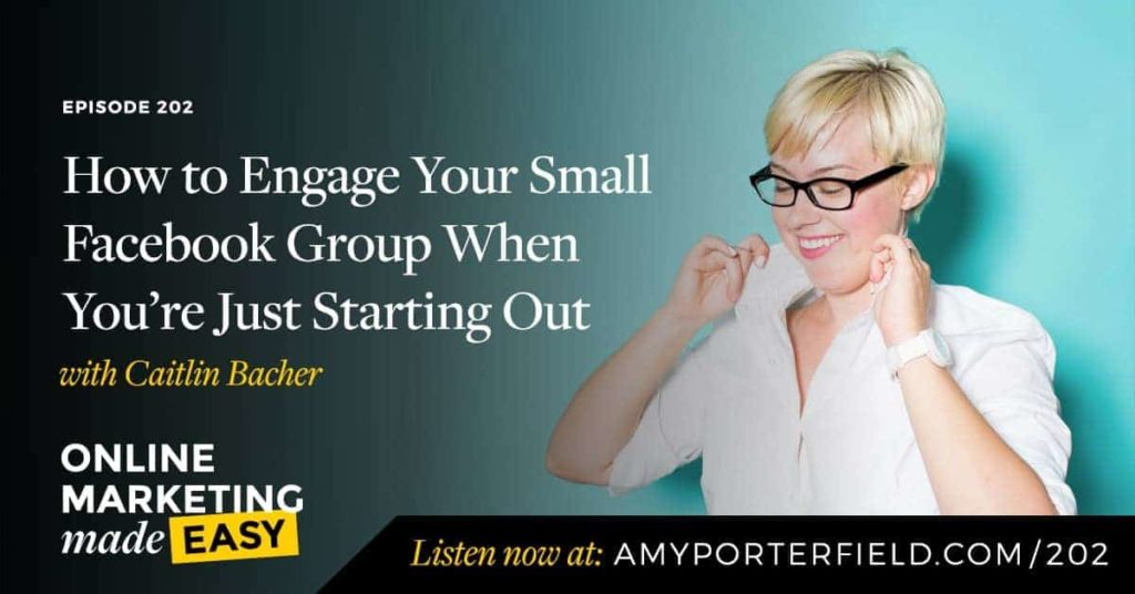 #202: How to Engage Your Small Facebook Group When You're Just Starting Out with Caitlin Bacher