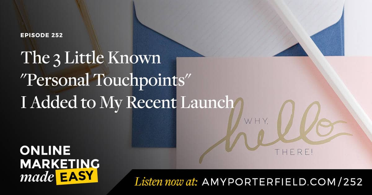 "#252: The 3 Little Known ""Personal Touchpoints"" I Added to My Recent Launch"