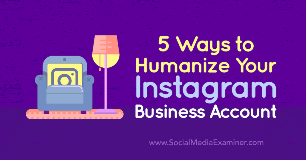 5 Ways to Humanize Your Instagram Business Account : Social Media Examiner