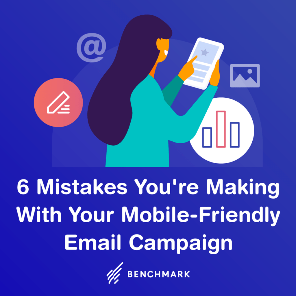 6 Mistakes You're Making With Your Mobile-Friendly Email Campaign