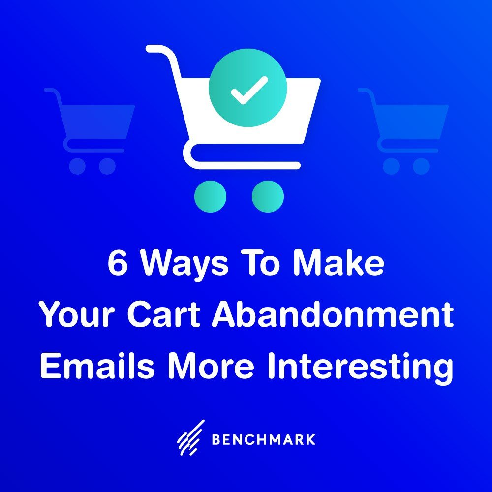 6 Ways To Make Your Cart Abandonment Emails More Interesting