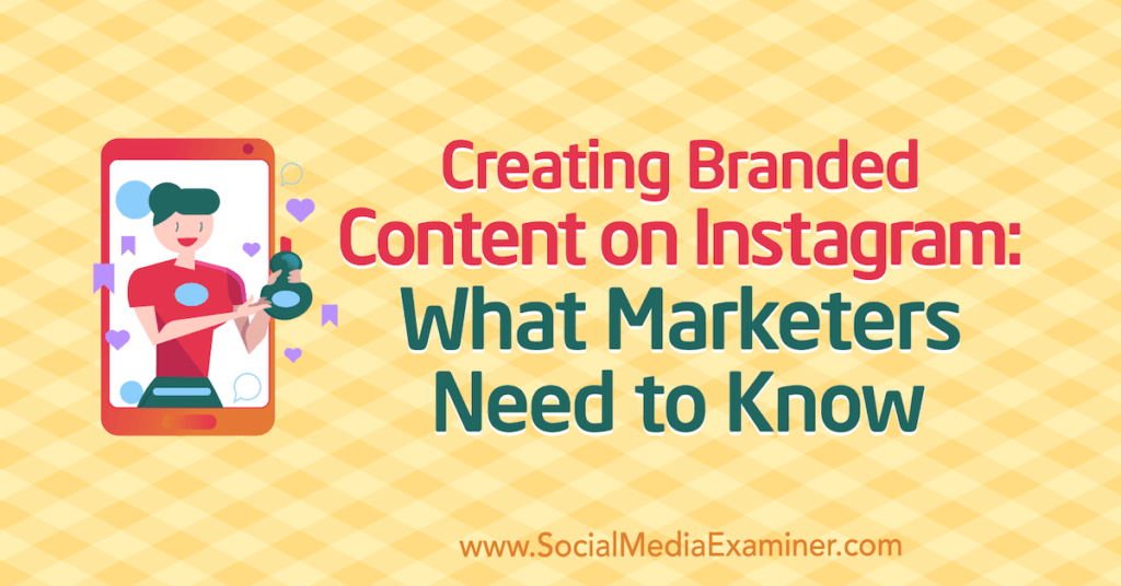 Creating Branded Content on Instagram: What Marketers Need to Know : Social Media Examiner