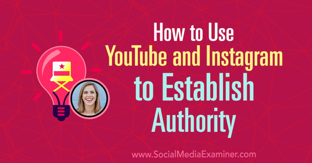 How to Use YouTube and Instagram to Establish Authority : Social Media Examiner