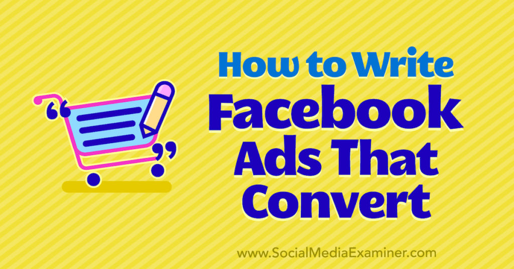 How to Write Facebook Ads That Convert : Social Media Examiner