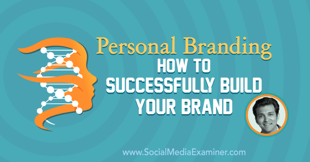 Personal Branding: How to Successfully Build Your Brand : Social Media Examiner