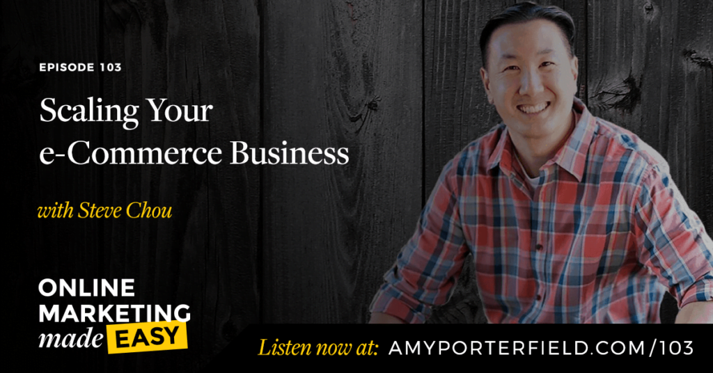 #103: Scaling Your e-Commerce Business with Steve Chou