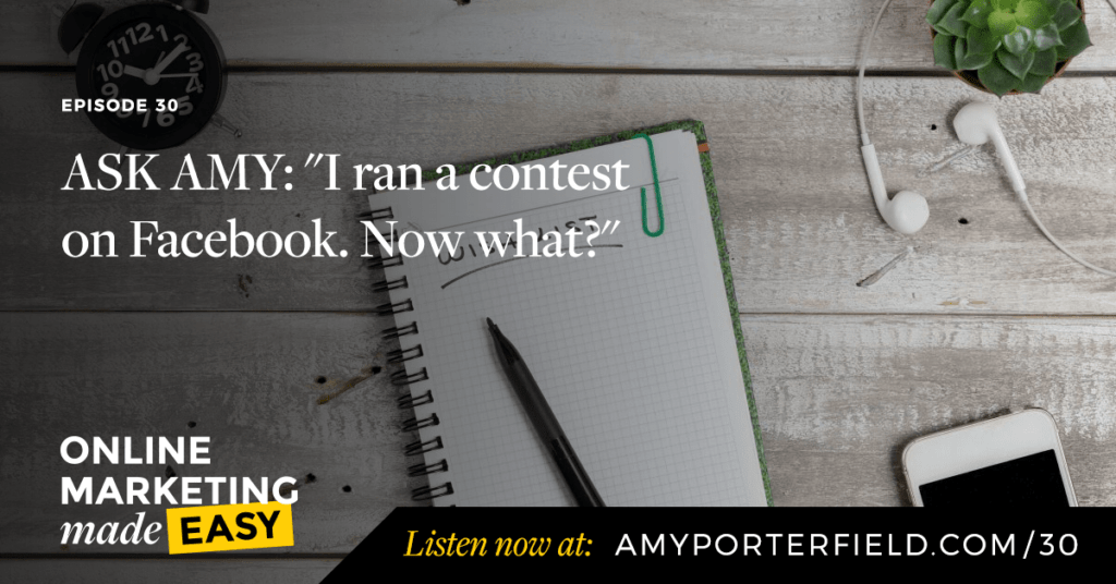 "#30: ASK AMY:  ""I ran a contest on Facebook. Now what?"""