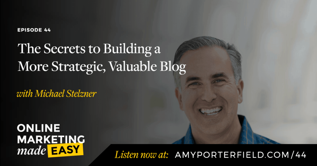 #44: The Secrets to Building a More Strategic, Valuable Blog