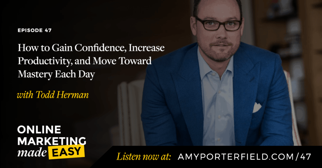 #47: How to Gain Confidence, Increase Productivity, and Move Toward Mastery Each Day