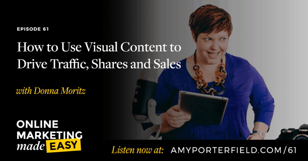 #61: How to Use Visual Content to Drive Traffic, Shares and Sales with Donna Moritz