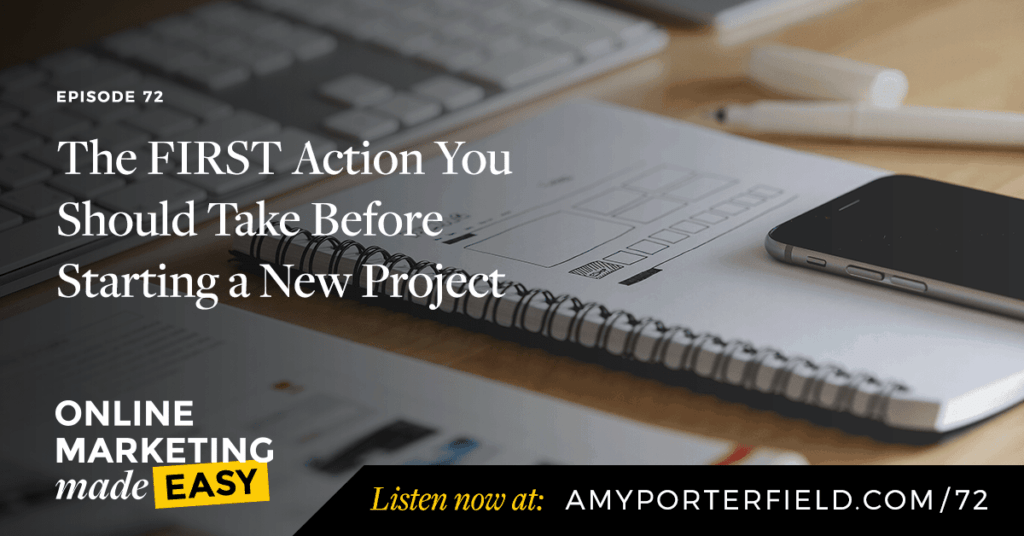 #72: The FIRST Action You Should Take Before Starting a New Project