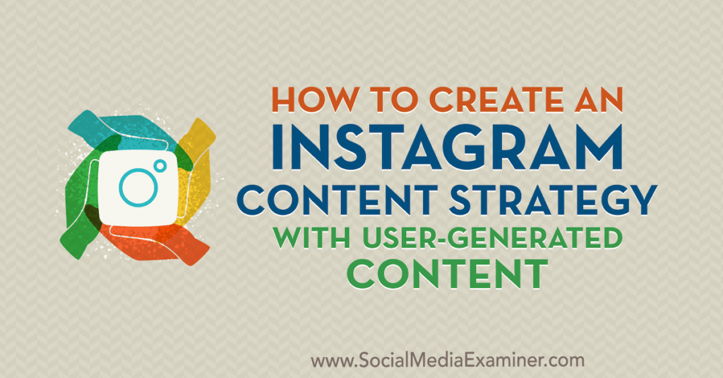 How to Create an Instagram Content Strategy With User-Generated Content : Social Media Examiner