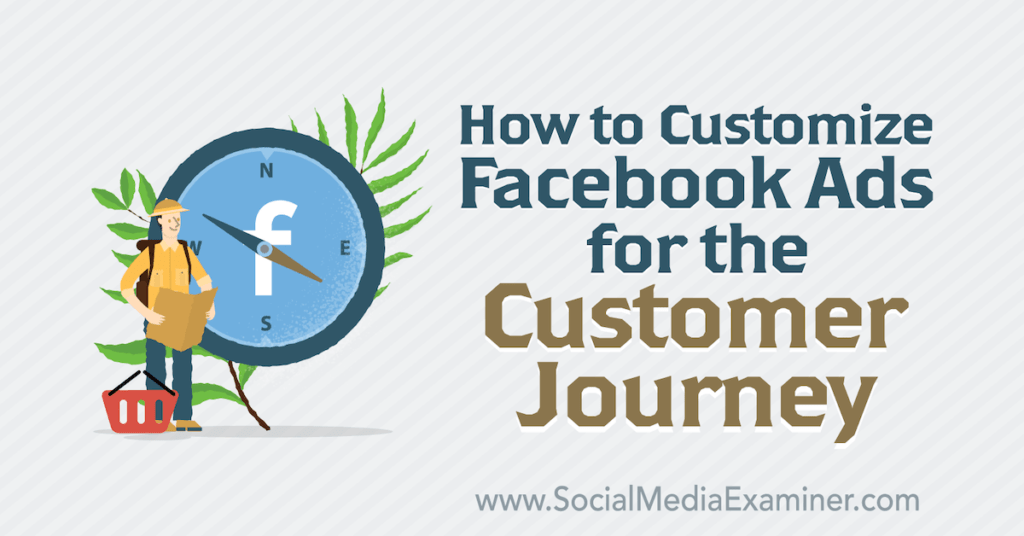 How to Customize Facebook Ads for the Customer Journey : Social Media Examiner