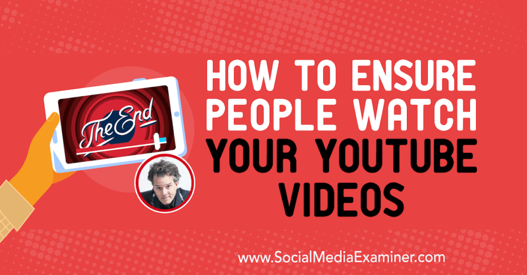 How to Ensure People Watch Your YouTube Videos : Social Media Examiner