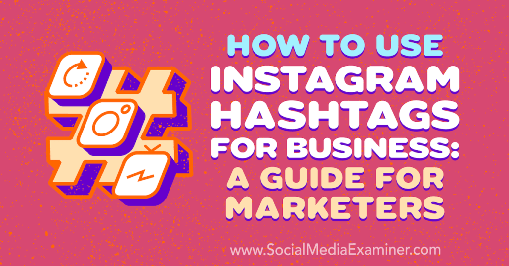 How to Use Instagram Hashtags for Business: A Guide for Marketers : Social Media Examiner