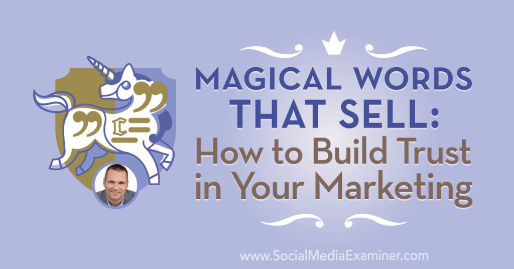 Magical Words That Sell: How to Build Trust in Your Marketing : Social Media Examiner