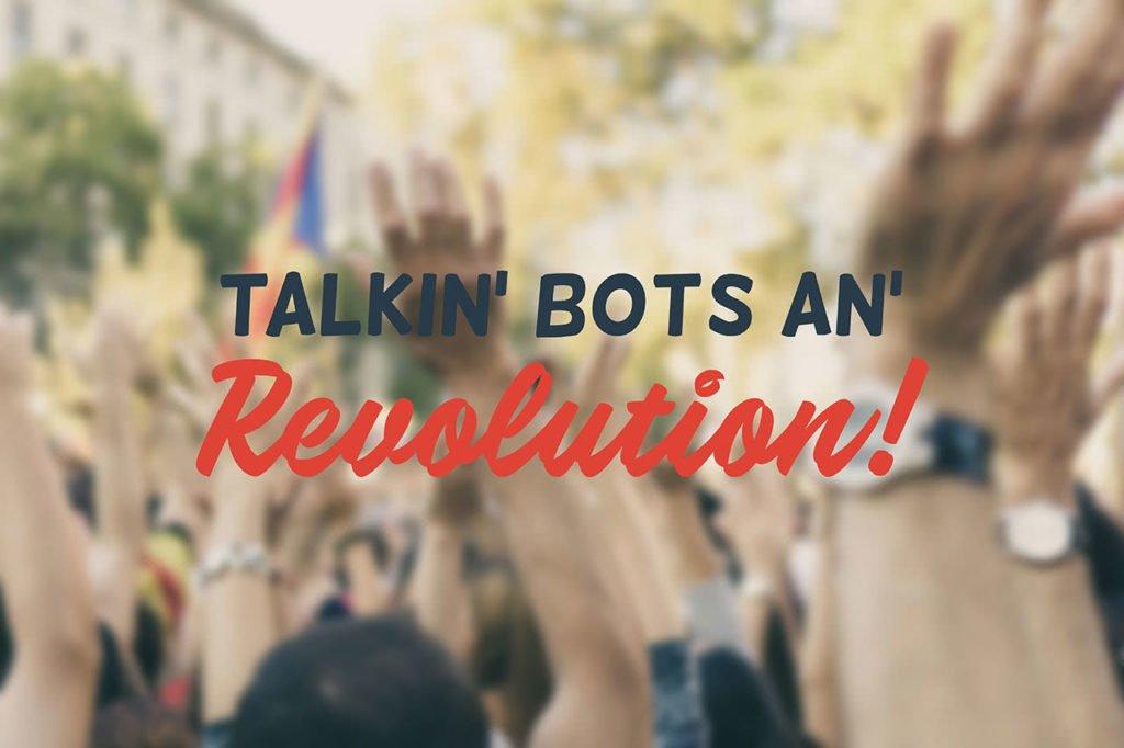 Talkin bots an revolution