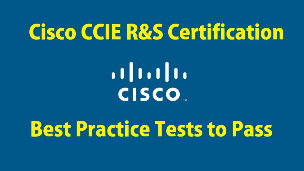 Your Bright Future with Cisco CCIE R&S Certification – Best Practice Tests to Pass