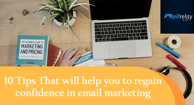 10 Tips That will help you to regain confidence in email marketing
