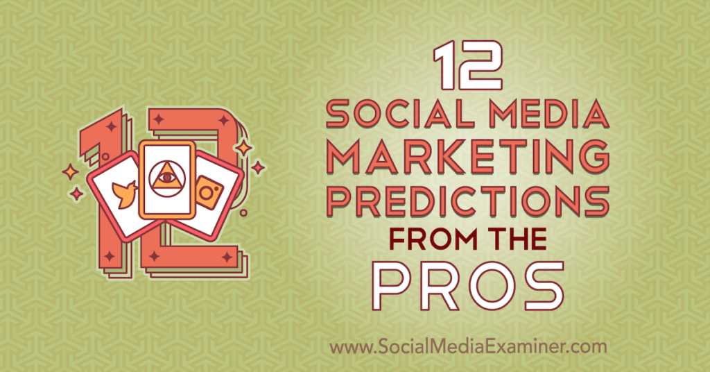 12 Social Media Marketing Predictions From the Pros : Social Media Examiner