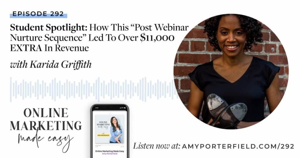 """#292: Student Spotlight: How This """"Post Webinar Nurture Sequence"""" Led To Over $11,000 EXTRA In Revenue with Karida Griffith Walker"""