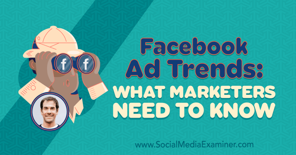 Facebook Ad Trends: What Marketers Need to Know : Social Media Examiner