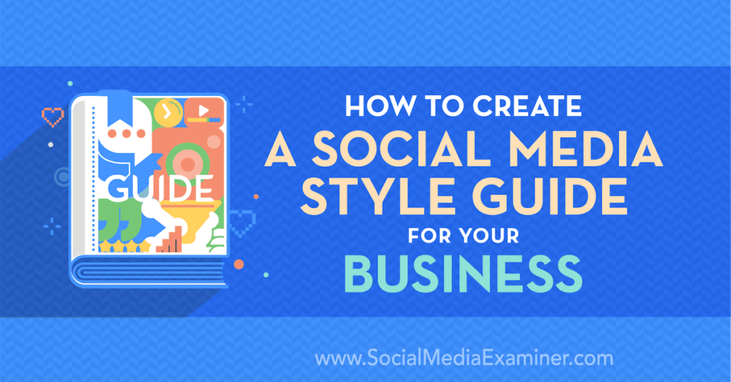 How to Create a Social Media Style Guide for Your Business : Social Media Examiner