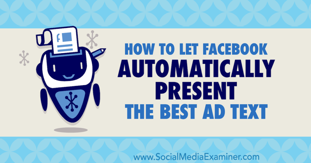 How to Let Facebook Automatically Present the Best Ad Text: Multiple Text Options : Social Media Examiner