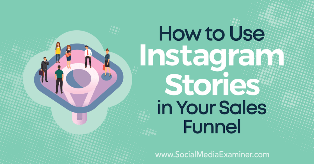 How to Use Instagram Stories in Your Sales Funnel : Social Media Examiner