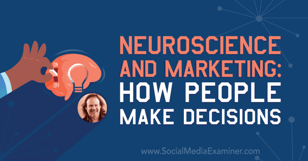 Neuroscience and Marketing: How People Make Decisions : Social Media Examiner