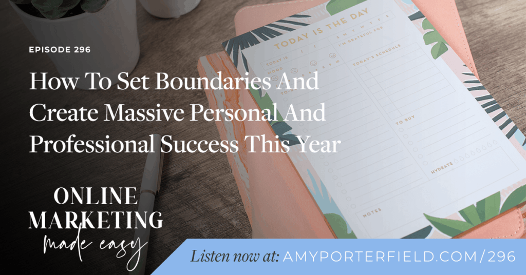 #296: How To Set Boundaries And Create Massive Personal And Professional Success This Year