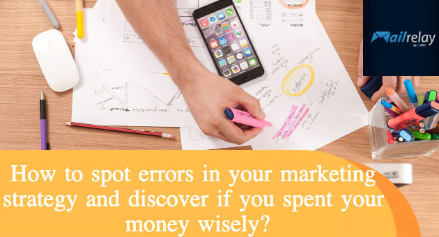 How to spot errors in your marketing strategy and discover if you spent your money wisely?
