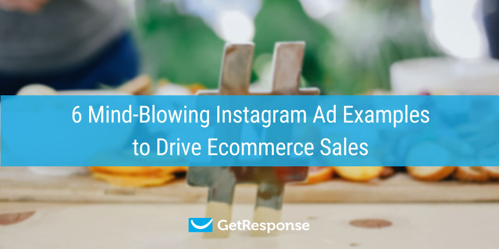 6 Mind-Blowing Instagram Ad Examples to Drive Ecommerce Sales