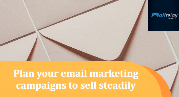 Plan your email marketing campaigns to sell steadily