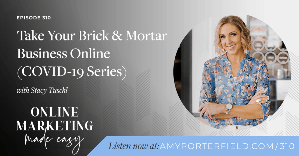 #310: Take Your Brick & Mortar Business Online with Stacy Tuschl (COVID-19 Series)