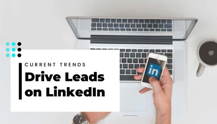 Current-Trends-on-How-to-Drive-Leads-on-LinkedIn-700