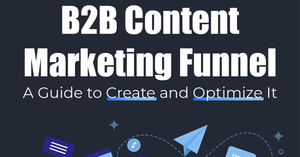 How to Create and Optimize Content for the B2B Funnel