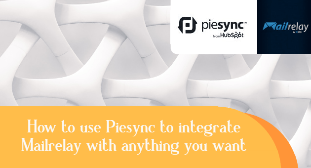 How to use Piesync to integrate Mailrelay with anything you want