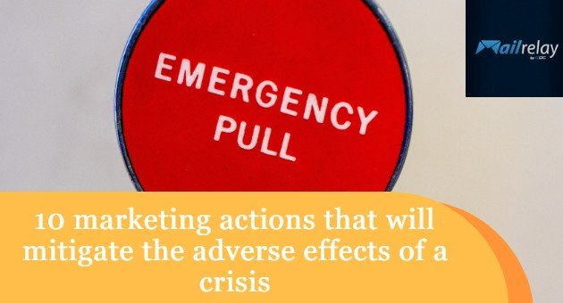 10 marketing actions that will mitigate the adverse effects of a crisis