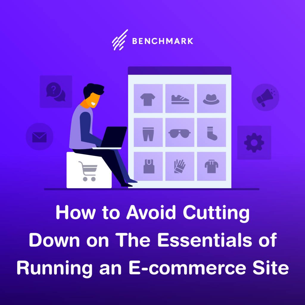 How to Avoid Cutting Down on The Essentials of Running an E-Commerce Site